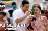 Aaj Se Teri – Lyrical | Padman | Akshay Kumar & Radhika Apte | Arijit Singh | Amit Trivedi