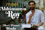 Meet Abhimanyu Roy – Meri Pyaari Bindu   Ayushmann Khurrana   Parineeti Chopra