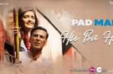 Hu Ba Hu – Padman | Akshay Kumar & Sonam Kapoor | Amit Trivedi | Kausar Munir